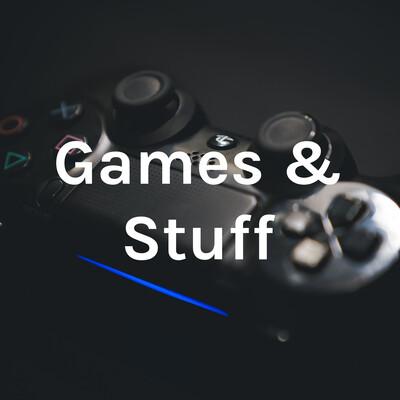 Games & Stuff