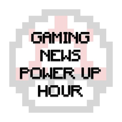 Gaming News Power Up Hour