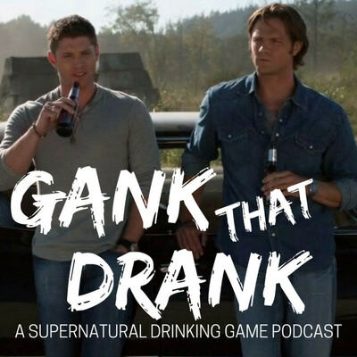 Gank That Drank: A Supernatural Drinking Game Podcast