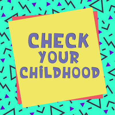 Check Your Childhood