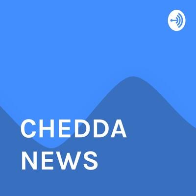 CHEDDA NEWS
