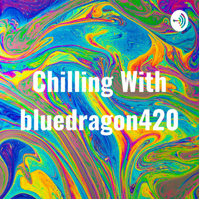 Chilling With bluedragon420