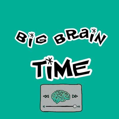 Big Brain Time