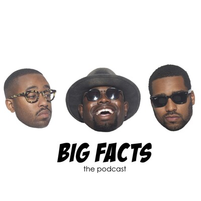BIG FACTS : The Podcast