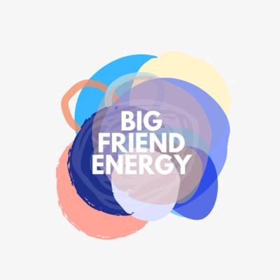 Big Friend Energy