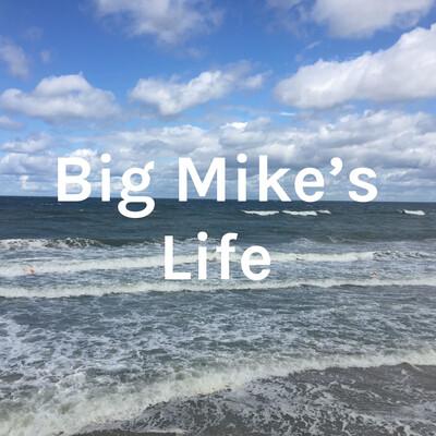 Big Mike's Life