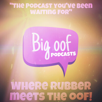Big Oof Podcasts