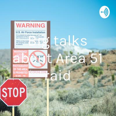 Big talks about Area 51 raid