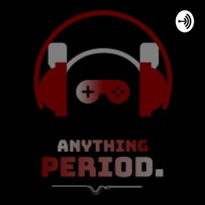 ANYTHING. Period Podcast