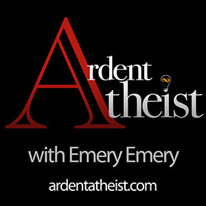 Ardent Atheist with Emery Emery