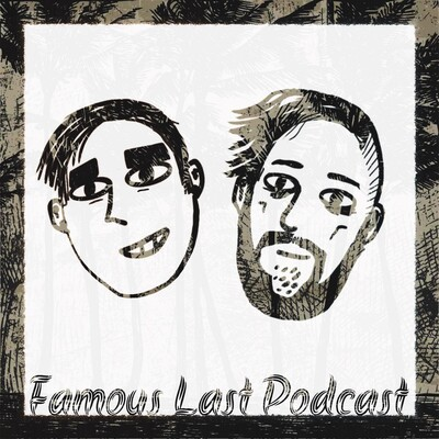 Famous Last Podcast w/ Cam & Nick