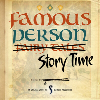 Famous Person Storytime (Ghost-Hat Network)