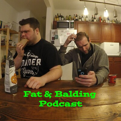 Fat and Balding Podcast
