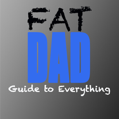Fat Dad's Guide to Everything