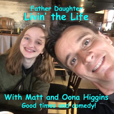 Father Daughter Livin' the Life with Matt and Oona Higgins