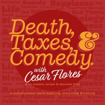 Death, Taxes, & Comedy.