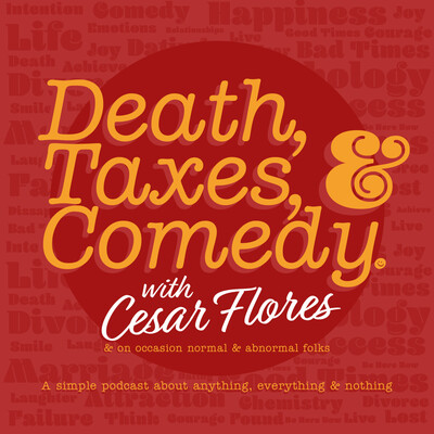 Death, Taxes, & Comedy.