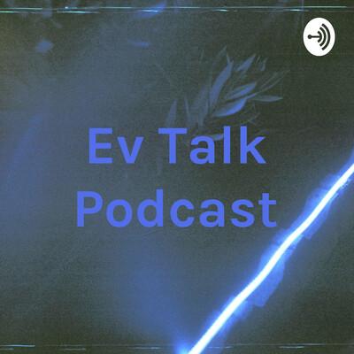 Ev Talk Podcast
