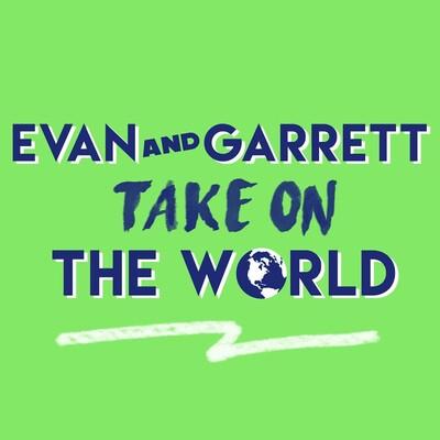 Evan and Garrett Take On The World