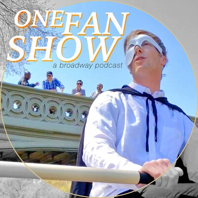 One Fan Show: A Broadway Podcast