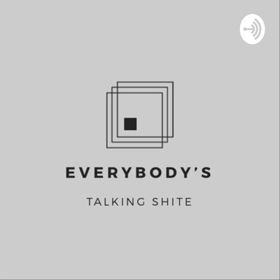 Everybody's Talking Shite