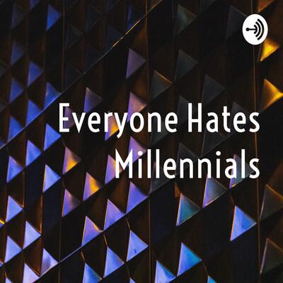 Everyone Hates Millennials