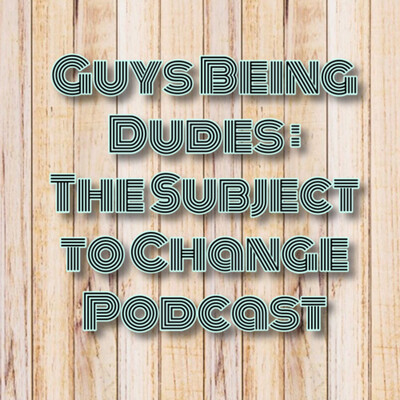GBD - Guys Being Dudes (Subject to Change)