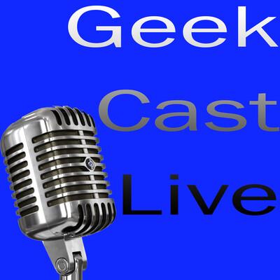 Geek Cast Live