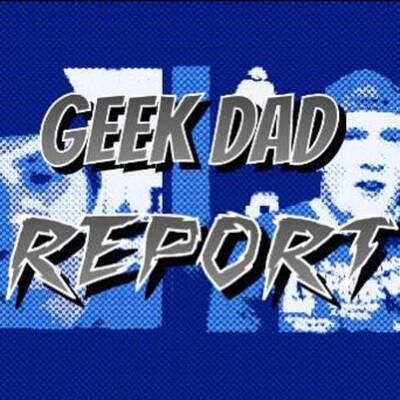 Geek Dad Report