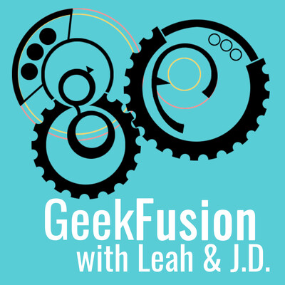 GeekFusion with Leah & J.D.