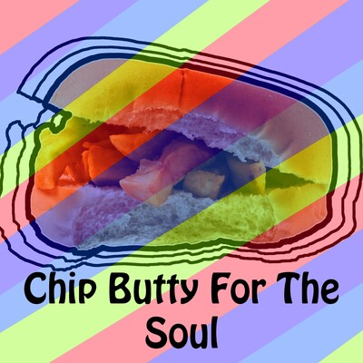 Chip Butty For The Soul