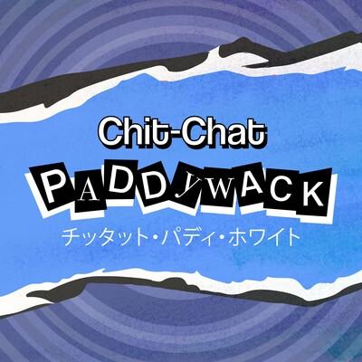 Chit-Chat Paddywack