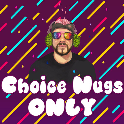 Choice Nugs Only