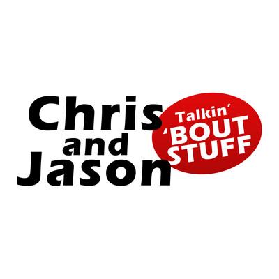 Chris 'N' Jason Talkin' 'Bout Stuff