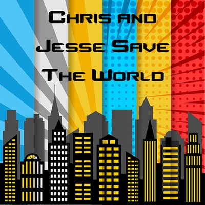 Chris and Jesse Save the World