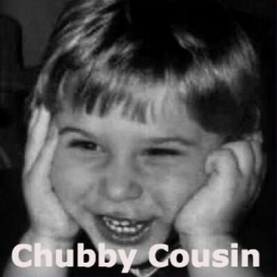 Chubby Cousin