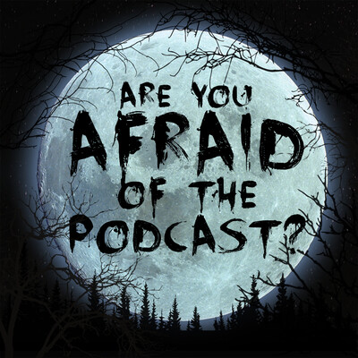 Are You Afraid of the Podcast?