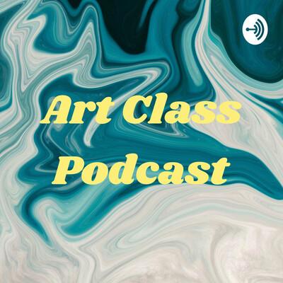 Art Class Podcast