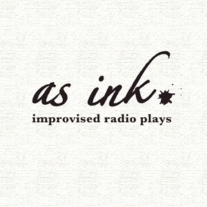 As Ink - Improvised Radio Plays