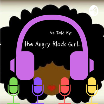 As Told By: the Angry Black Girl