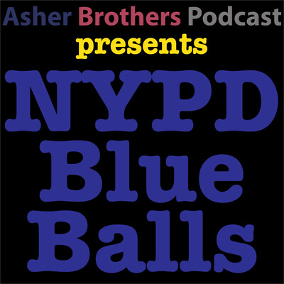 Asher Brothers Podcast » NYPD Blue Balls