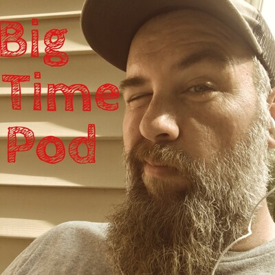 Big Time Podcast