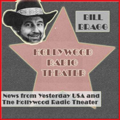 Bill Bragg News & Hollywood Radio Theatre & NEWS