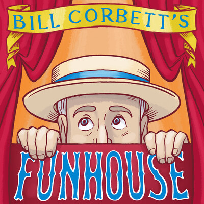 Bill Corbett's Funhouse