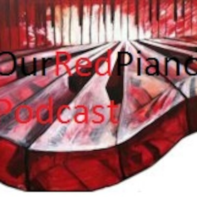Our Red Piano Podcast