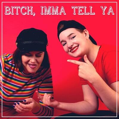 Bitch Imma Tell Ya