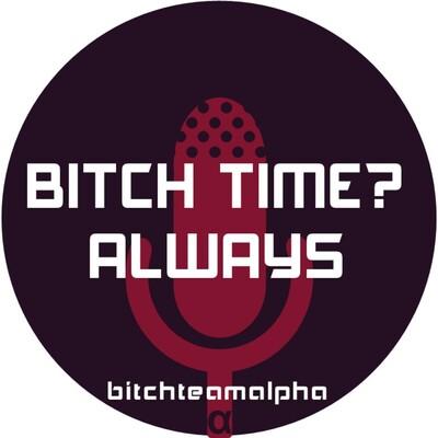 Bitch Time Always
