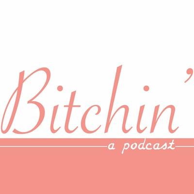 Bitchin' Podcast