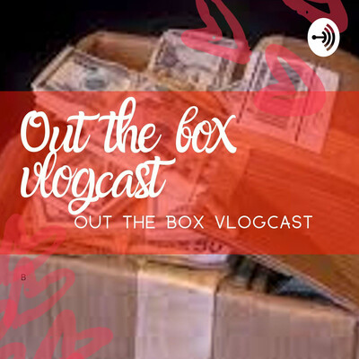 OUT THE BOX VLOGCAST