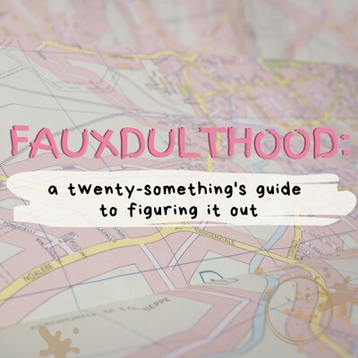 Fauxdulthood: A Twenty-Something's Guide to Figuring it Out